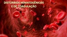 DISTÚRBIOS HEMATOGÊNICOS E COAGULAÇÃO